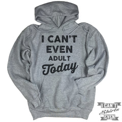 I Can't Even Adult Today Hoodie.