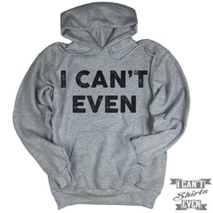 I Can't Even Hoodie. Hooded Sweater.