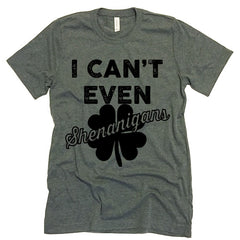 I Can't Even Shenanigans T-shirt.