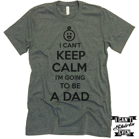 I Can't Keep Calm I'm Going To Be A Dad Unisex T shirt. Dad To Be Tee.