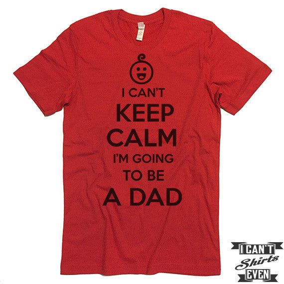 ff6d602a5 I Can't Keep Calm I'm Going To Be A Dad Unisex T shirt. Dad To Be ...