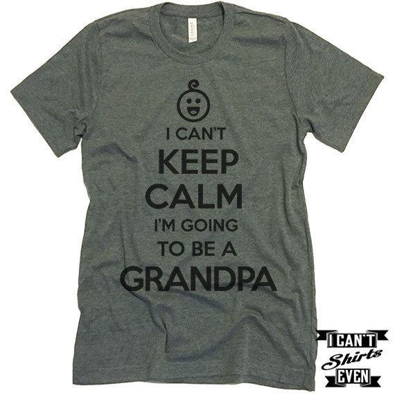 I Can't Keep Calm I'm Going To Be A Grandpa Unisex T shirt. Grandpa To Be Tee.