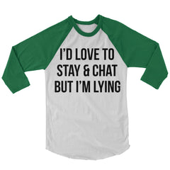 I'd Like To Stay And Chat Baseball Shirt.