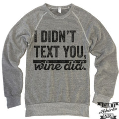 I Didn't Text You Wine Did Sweatshirt.