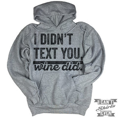 I Didn't Text You Wine Did Hoodie.
