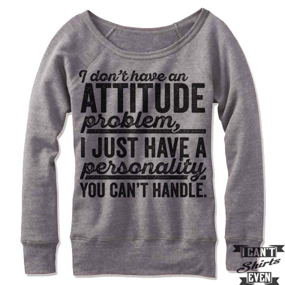 I Don't Have An Attitude Problem Off Shoulder Sweater.