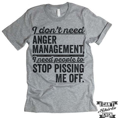I Don't Need Anger Management T shirt.