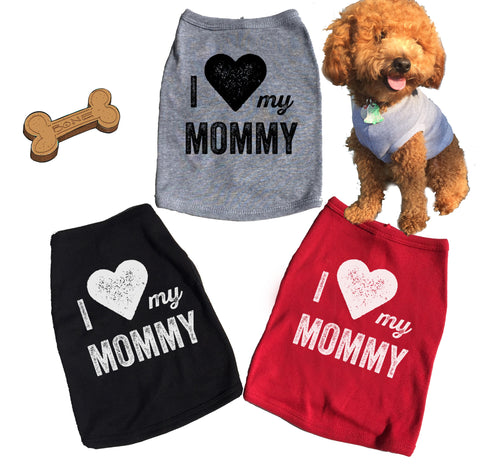 I Love My Mommy. Dog Tee.