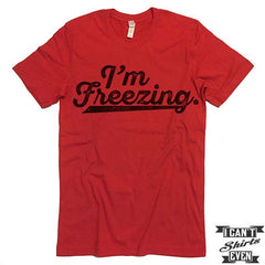 I'm Freezing T shirt.