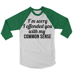I'm Sorry I Offended You With My Common Sense Baseball Shirt.