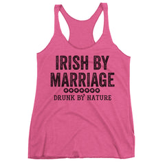 Irish By Marriage Drunk By Nature Racerback Tank Top.