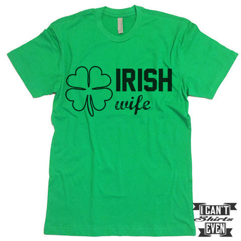 Irish Wife Shirt. St. Patrick's Day T Shirt. St. Patrick's Shirts. Unisex Tee.