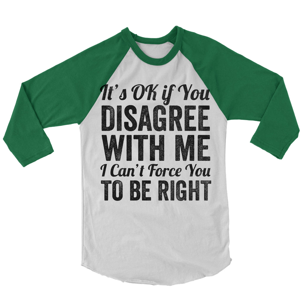It's Ok If You Disagree With Me Baseball Shirt