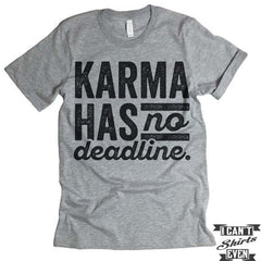 Karma Has No Deadline T shirt.