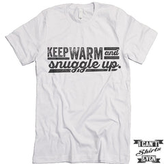 Keep Warm And Snuggle Up T shirt.