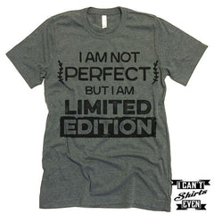 I Am Not Perfect But I Am Limited Edition Shirt.