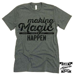 Making Magic Happen T shirt.