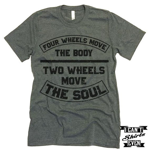Four Wheels Move The Body Two Wheels Move The Soul Shirt.