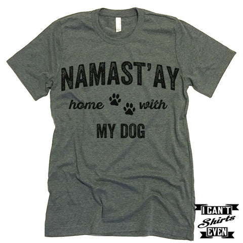 Namast'ay Home With My Dog T Shirt.