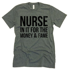 Nurse In It For The Money And Fame T-shirt