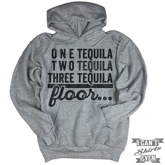 One Tequila Two Tequila Three Tequila Floor Hoodie.