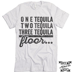 One Tequila Two Tequila Three Tequila Floor Shirt.
