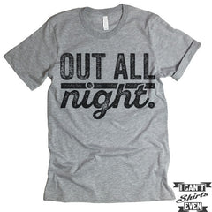 Out All Night T shirt.