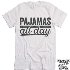 Pajamas All Day T shirt. Day Off Tee.