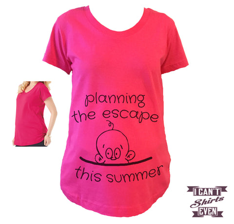 Maternity Shirt. Planning The Escape This Summer. Pregnancy Announcement Tee. Maternity Tee Shirt.