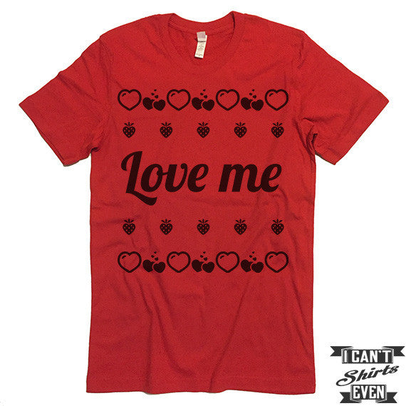 Love Me Valentine's Day T shirt. Gift.  Funny Valentines Day Tee.