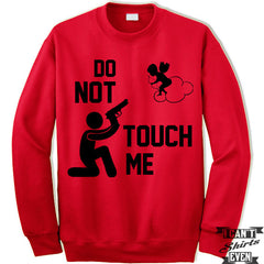 Do Not Touch Me Unisex Sweater. Valentines Day Unisex Sweatshirt. Valentines Day Gift.