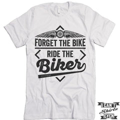 Forget The Bike Ride The Biker T-shirt.