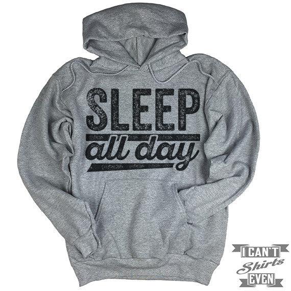 Sleep All Day Hoodie.