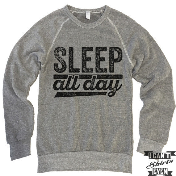Sleep All Day Sweatshirt.