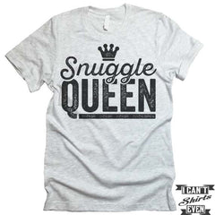Snuggle Queen T shirt.