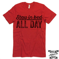 Stay In Bed All Day T shirt.