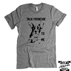 French Bulldog T-shirt. Talk Frenchie To Me Tee.