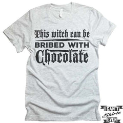 This Witch Can Be Bribed With Chocolate T shirt. Halloween.