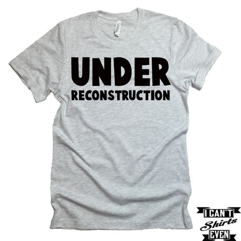 Under Reconstruction Shirt. Funny T-shirt.Tee Shirt. Crew Neck T-shirt