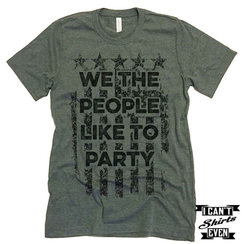 We The People Like To Party. July 4th T shirt. Independence Day Unisex Tee.