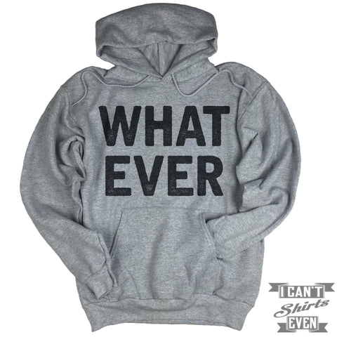 What Ever Hoodie.