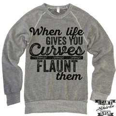 When Life Gives You Curves Flaunt Them Sweatshirt.