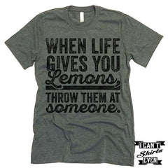 When Life Gives You Lemons Throw Them At Someone T shirt.