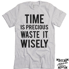 Time Is Precious Waste It Wisely T shirt. Funny Tee. Customized T-shirt. Party Shirt.