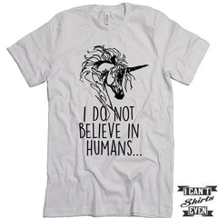 I Do Not Believe In Humans Unisex T shirt. Unicorn Tee. Customized T-shirt. Party Shirt.