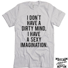 I Don't Have A Dirty Mind I Have A Sexy Imagination T shirt. Funny Tee. Customized T-shirt. Party Shirt.