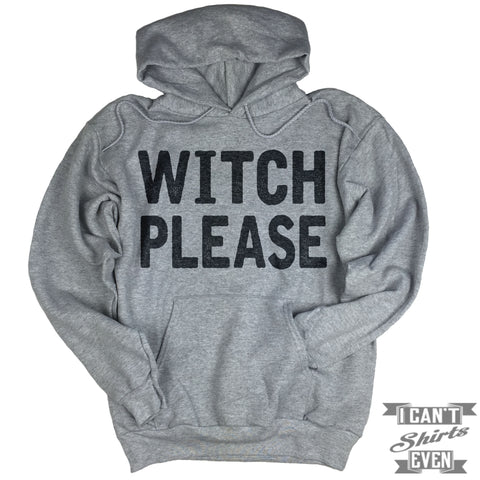 Witch Please Hoodie. Halloween.