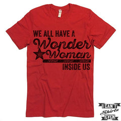 We All Have A Wonder Woman Inside Of Us T-Shirt.