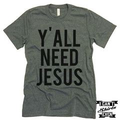 Y'all Need Jesus Unisex T shirt. Tee. Customized T-shirt.
