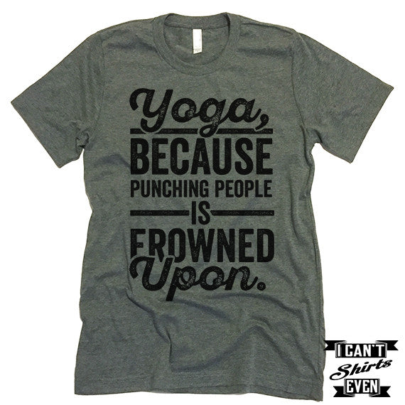 Yoga Because Punching People Is Frowned Upon T shirt.